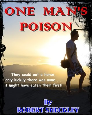 One mans poison - The Original Classic Science Fiction By ROBERT SHECKLEY  by  Robert Sheckley