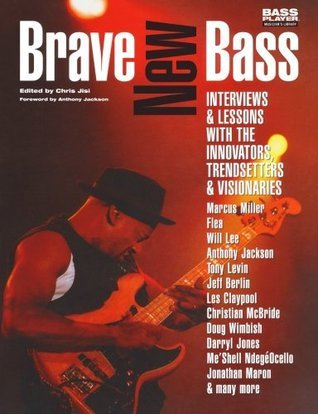 Brave New Bass: Interviews and Lessons with the Innovators, Trendsetters and Visionaries Chris Jisi