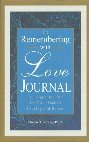 The Remembering With Love Journal: A Companion the First Year of Grieving and Beyond Elizabeth Levang