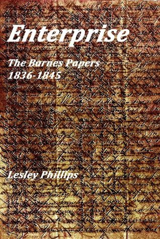 Enterprise: The Barnes Papers 1836-1845  by  Lesley Phillips
