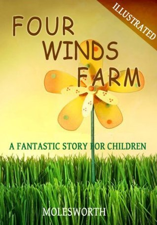 Four Winds Farm: A Fantastic Story for Children  by  Mrs. Molesworth