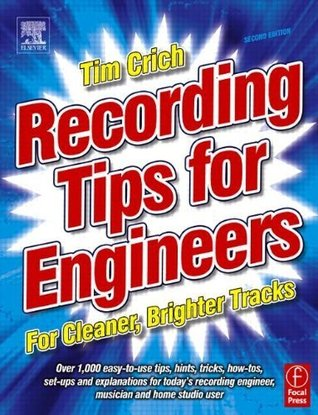Recording Tips for Engineers, Second Edition: For cleaner, brighter tracks  by  Tim Crich