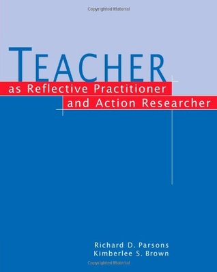 Teacher as Reflective Practitioner and Action Researcher  by  Rick Parsons