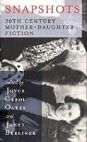 Snapshots - 20th Century Mother Daughter Fiction Joyce Carol Oates