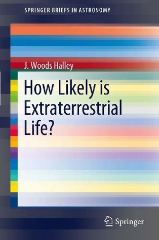 How Likely is Extraterrestrial Life? (SpringerBriefs in Astronomy) J. Woods Halley