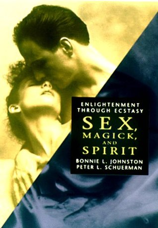 Sex, Magic, & Spirit: Enlightenment Through Ecstasy Bonnie Johnston