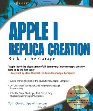 Apple I Replica Creation: Back to the Garage  by  Tom Owad
