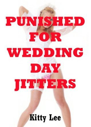 Punished For Wedding Day Jitters: A Bride BDSM Erotica Story  by  Kitty Lee