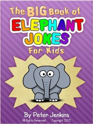 The BIG Book of Elephant Jokes for Kids: An Interactive Joke Book That is as Much Fun to Play as it is to Read (The BIG Book Series) Peter  Jenkins