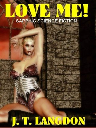 LOVE ME! Sapphic Science Fiction J. T. LANGDON