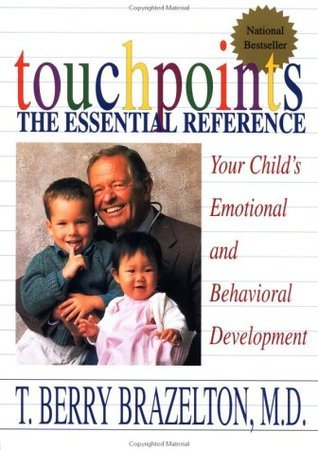 Touchpoints: The Essential Reference--Your Childs Emotional and Behavioral Development  by  T. Berry Brazelton