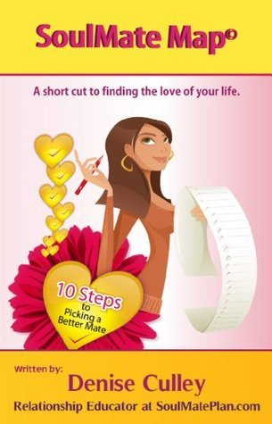 SoulMate Map: A short cut to finding the love of your life Denise Culley