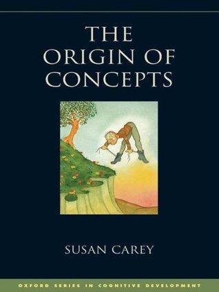 The Origin of Concepts (Oxford Series in Cognitive Development) Susan Carey