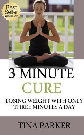 3 Minute Cure - Losing weight with only 3 minutes a day!  by  Tina Parker