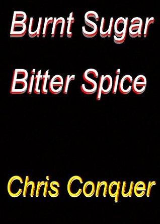Burnt Sugar -- Bitter Spice Chris Conquer