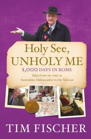 Holy See, Unholy Me! Tim Fischer