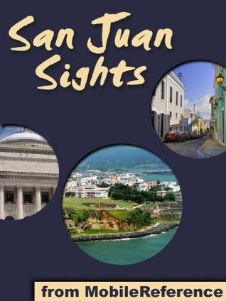 San Juan Sights 2011: a travel guide to the top 30 attractions in San Juan, Puerto Rico  by  MobileReference