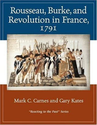 Rousseau, Burke, and Revolution in France, 1791: Reacting to the Past  by  Mark C. Carnes