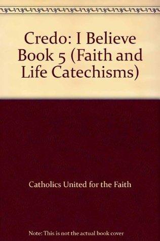 Credo: I Believe Book 5 Catholics United for the Faith