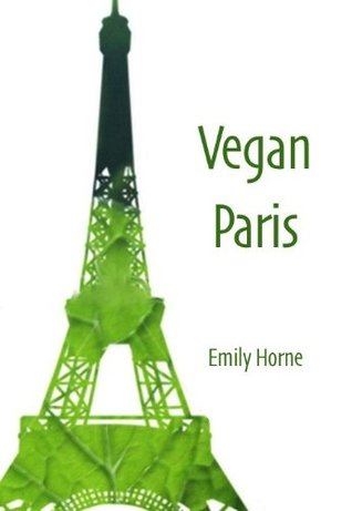 Vegan Paris  by  Emily  Horne