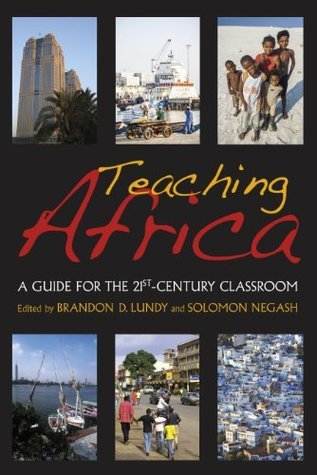 Teaching Africa: A Guide for the 21st-Century Classroom Brandon D. Lundy