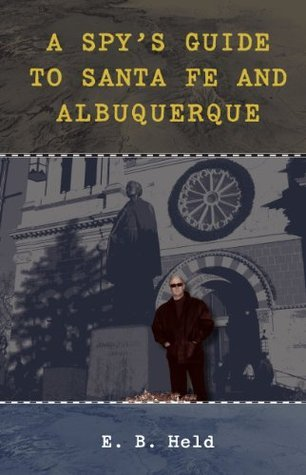 A Spys Guide to Santa Fe and Albuquerque  by  E. B. Held