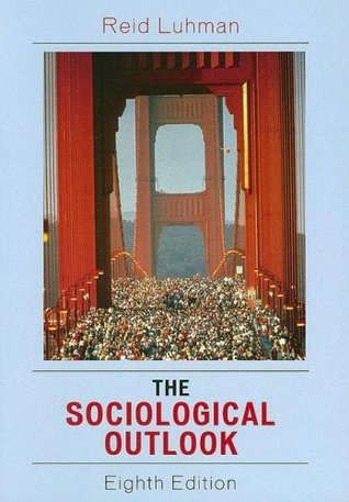 The Sociological Outlook: A Text with Readings Reid Luhman