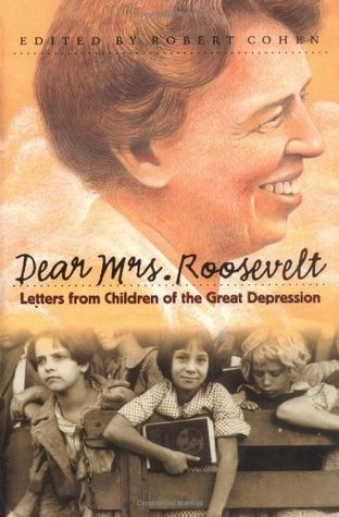 Dear Mrs. Roosevelt: Letters from Children of the Great Depression Robert    Cohen