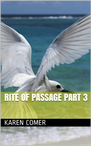 Rite of Passage Part 3  by  Karen Comer
