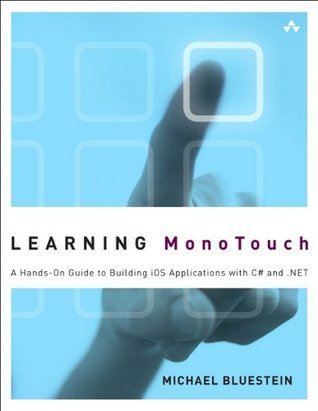 Learning MonoTouch: A Hands-On Guide to Building iOS Applications with C# and .NET  by  Michael Bluestein