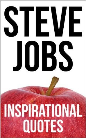 Steve Jobs Inspirational Quotes  by  Wikiquote Contributors