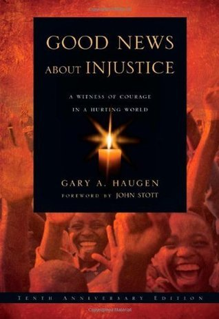Good News About Injustice, Updated 10th Anniversary Edition: A Witness of Courage in a Hurting World  by  Gary A. Haugen
