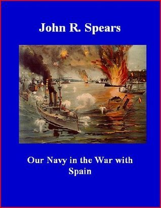 Our Navy in the War with Spain John Randolph Spears