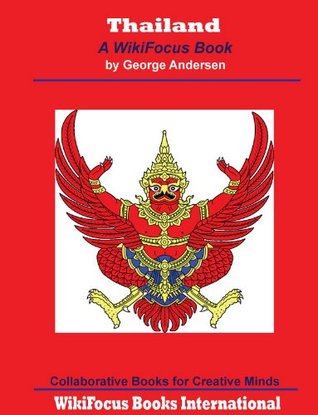Thailand: A WikiFocus Book (WikiFocus Book Series)  by  George Andersen