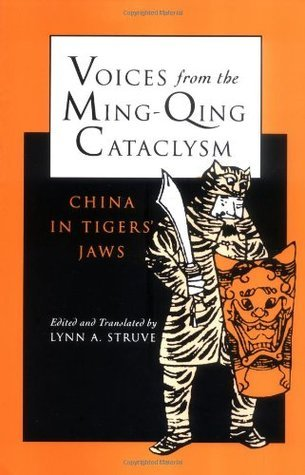 Voices from the Ming-Qing Cataclysm: China in Tigers` Jaws Lynn A. Struve