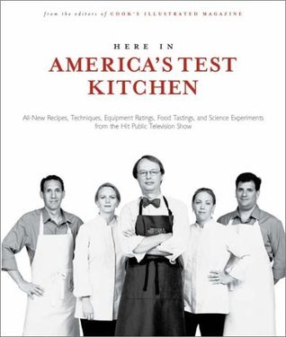 Here In Americas Test Kitchen: All New Recipes, Quick Tips, Equipment Ratings, Food Tastings, and Science Experiments from the Hit Public Television Show Cooks Illustrated Magazine