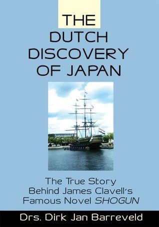 The Dutch Discovery of Japan: The True Story Behind James Clavells Famous Novel SHOGUN  by  Djanicelle Barreveld