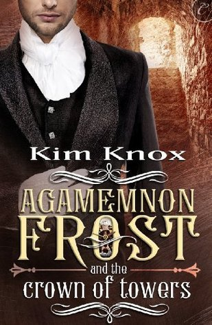 Agamemnon Frost and the Crown of Towers Kim Knox