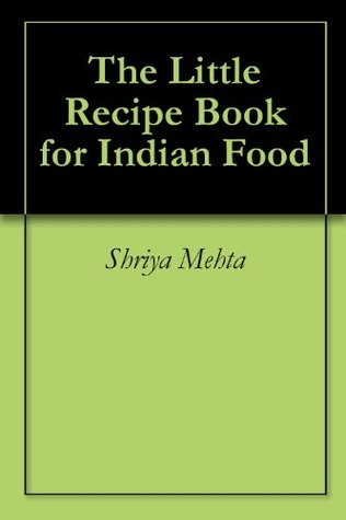 The Little Recipe Book for Indian Food  by  Shriya Mehta