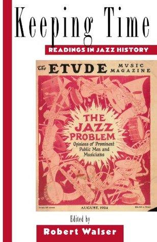 Keeping Time: Readings in Jazz History  by  Robert Walser