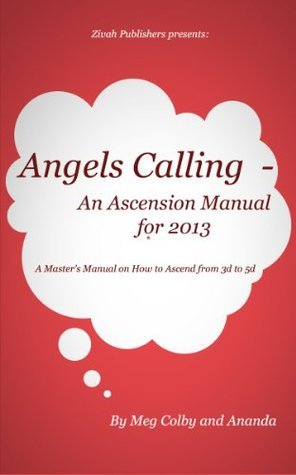Angels Calling An Ascension Manual for 2013 Meg Colby