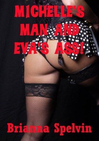 Michelles Man and Evas Ass: An Anal Sex Group Sex Short Brianna Spelvin
