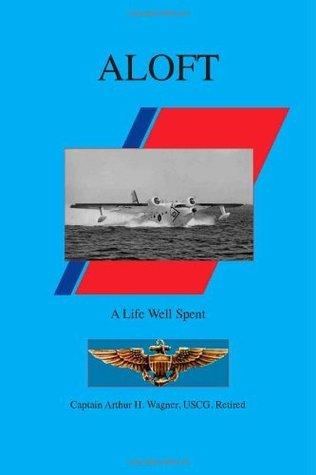 Aloft: A Life Well Spent  by  Arthur H. Wagner