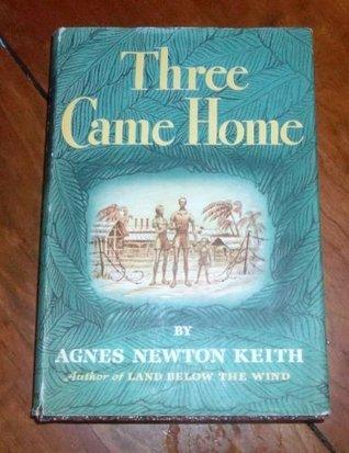 THREE CAME HOME. Agnes Newton Keith