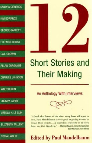 12 Short Stories and Their Making: An Anthology with Interviews Paul Mandelbaum