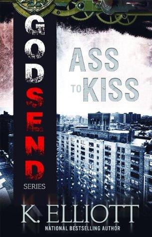 Ass To Kiss (Godsend #14) K. Elliott