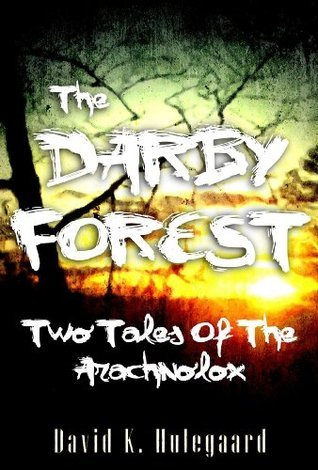The Darby Forest: Two Tales of the Arachnolox David K. Hulegaard