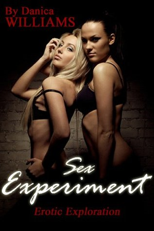 Sex Experiment II - Erotic Exploration (Book 2) Erotika Short Stories Series (Sex Experiment Erotika Stories) Danica Williams