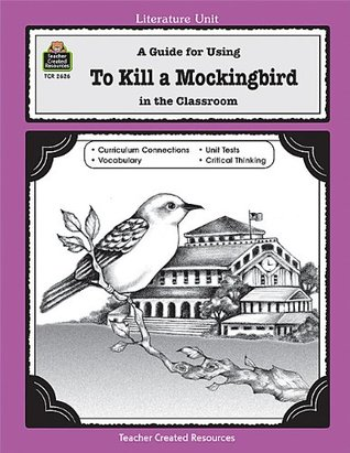 A Guide for Using To Kill a Mockingbird in the Classroom (Literature Unit  by  Mari Lu Robbins
