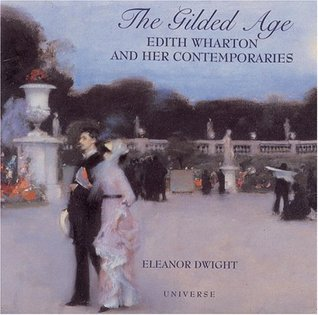 The Gilded Age: Edith Wharton and Her Contemporaries Eleanor Dwight